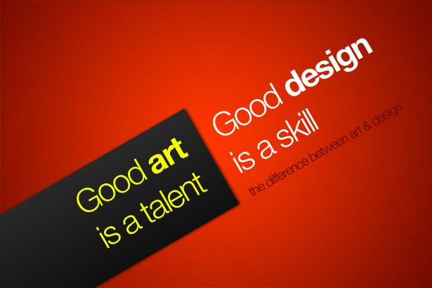 Good Art Is a Talent. Good Design Is a Skill.