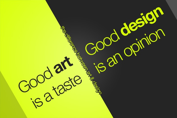Good Art Is a Taste. Good Design Is an Opinion.